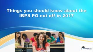Things you should know about the IBPS PO cut off in 2017