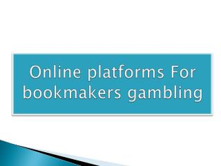 Online platforms For bookmakers gambling