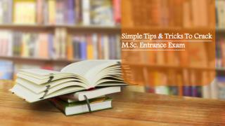 Simple Tips & Tricks To Crack M.Sc. Entrance Exam