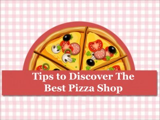 Tips to Discover the Best Pizza Shop