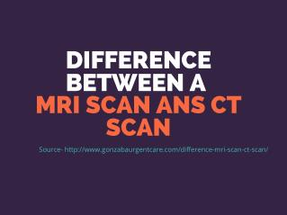The Difference Between a MRI Scan and CT Scan