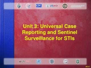 Unit 3: Universal Case Reporting and Sentinel Surveillance for STIs