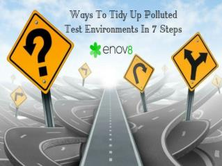 Ways To Tidy Up Polluted Test Environments In 7 Steps – Enov8