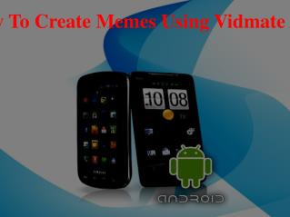 How To Create Memes Using Vidmate App