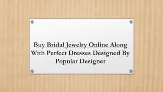 Buy Bridal Jewelry Online Along With Perfect Dresses Designed By Popular Designer