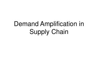 Demand Amplification in Supply Chain