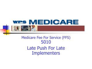 Medicare Fee For Service (FFS) 5010 Late Push For Late Implementers