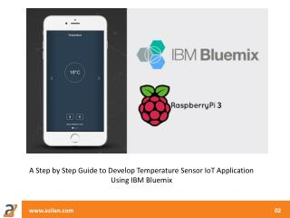 A Step by Step Guide to Develop Temperature Sensor IoT Application Using IBM Bluemix