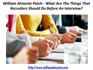 William Almonte Patch - What Are The Things That Recruiters Should Do Before An Interview?