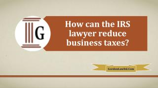 How Can The IRS Lawyer Reduce Business Taxes
