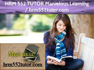 HRM 552 TUTOR Marvelous Learning / hrm552tutor.com