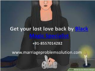 Get your lost love back by Black Magic Specialist- 91-8557014282