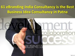 61 eBranding India Consultancy is the Best Business Idea Consultancy in Patna