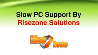 Slow Pc Support | Risezone Solutions