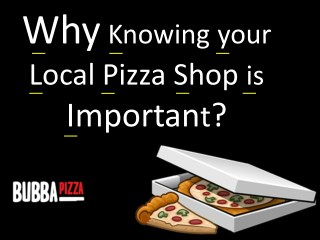 Why knowing your Local Pizza Shop is Important?
