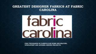 Greatest Designer Fabrics at Fabric Carolina