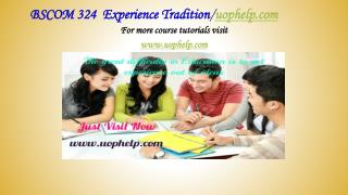 BSCOM 324  Experience Tradition/uophelp.com