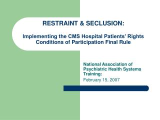 RESTRAINT & SECLUSION:  Implementing the CMS Hospital Patients' Rights Conditions of Participation Final Rule
