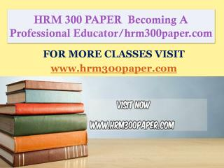 HRM 300 PAPER  Becoming A Professional Educator/hrm300paper.com