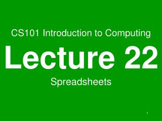 CS101 Introduction to Computing Lecture 22 Spreadsheets