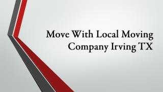 Move With Local Moving Company Irving TX