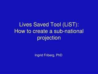 Lives Saved Tool (LiST): How to create a sub-national projection