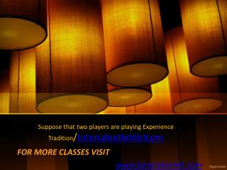 Suppose that two players are playing Experience Tradition/tutorialoutletdotcom