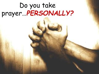 Do you take prayer… PERSONALLY?