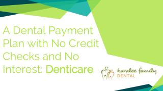 A Dental Payment Plan with No Credit Checks and No Interest: Denticare - Karalee Family Dental