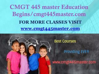 CMGT 445 master Education Begins/cmgt445master.com