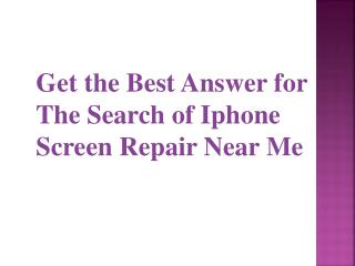 Get the Best Answer for The Search of IPhone Screen Repair Near Me