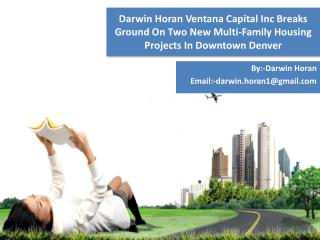 Darwin Horan Ventana Capital Inc Breaks Ground On Two New Multi-Family Housing Projects In Downtown Denver