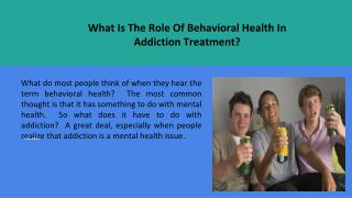 What is the role of behavioral health in addiction treatment