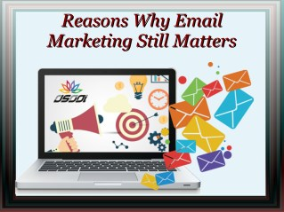 Reasons why email marketing still matters