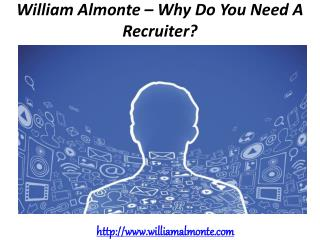 William Almonte – Why Do You Need A Recruiter?