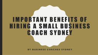 Important Benefits Of Hiring A Small Business Coach Sydney