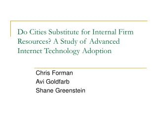 Do Cities Substitute for Internal Firm Resources? A Study of Advanced Internet Technology Adoption