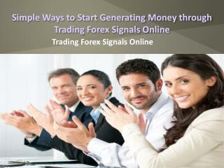 Simple Ways to Start Generating Money through Trading Forex Signals Online