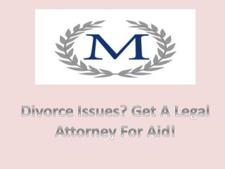 Divorce Issues? Get A Legal Attorney For Aid!
