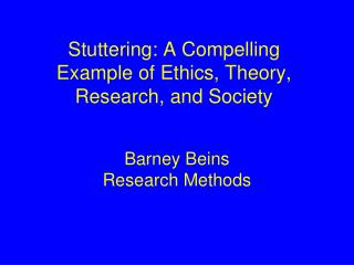 Stuttering: A Compelling Example of Ethics, Theory, Research, and Society
