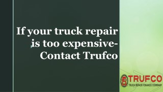 If your truck repair is too expensive- Contact Trufco