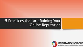 5 Practices that are Ruining Your Online Reputation