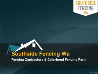Fencing Contractors Perth – Southside Fencing Wa.