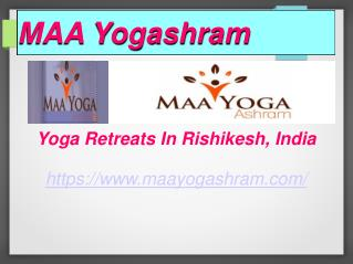 Yoga & Ayurveda Retreats In Rishikesh By Maa Yoga Ashram Arogyadham