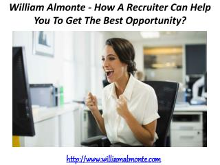 William Almonte - How A Recruiter Can Help You To Get The Best Opportunity?