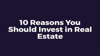 10 reason you should invest in real estate