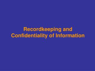 Recordkeeping and Confidentiality of Information