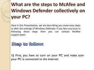 What are the steps to McAfee and Windows Defender collectively on your PC?