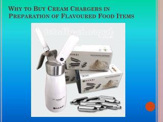 Why to Buy Cream Chargers in Preparation of Flavoured Food Items