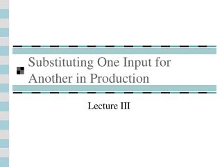 Substituting One Input for Another in Production